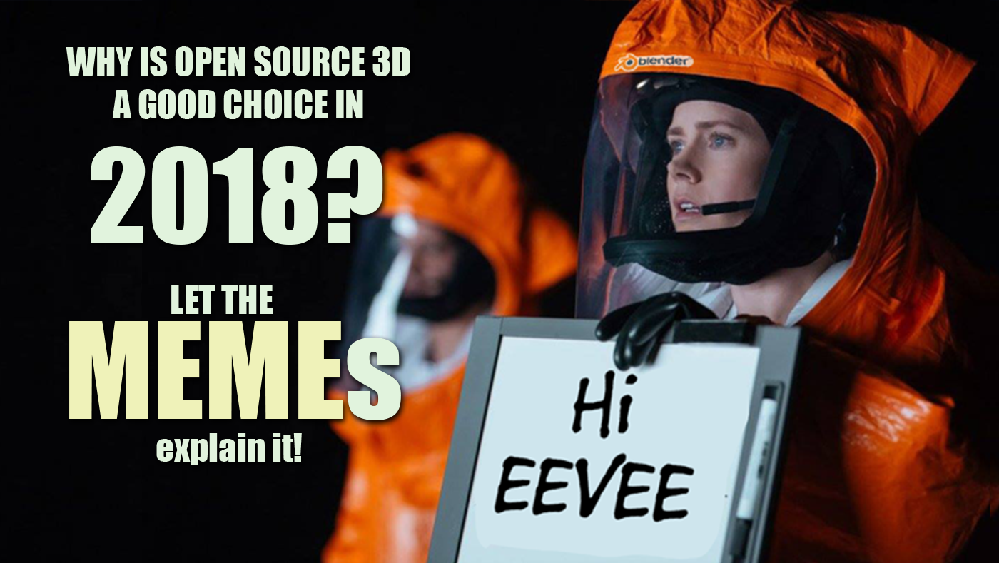 Blender´s EEVEE memes - Why Open Source 3D is good choice in 2018